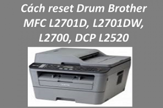 Cách reset Drum máy in Brother MFC L2701D, L2701DW, L2700; DCP L2520